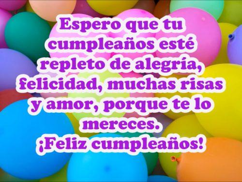 Espero que tu cumpleaños esté repleto de alegría, felicidad ¡Feliz cumpleaños!