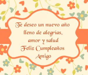 Te deseo un nuevo año lleno de alegrías Feliz Cumpleaños Amigo