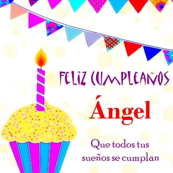 ¡Feliz Cumpleaños, Ángel! Imágenes Para descargar y enviar gratis (7)