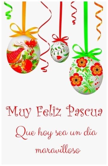 Muy Feliz Pascua Que hoy sea un día maravilloso