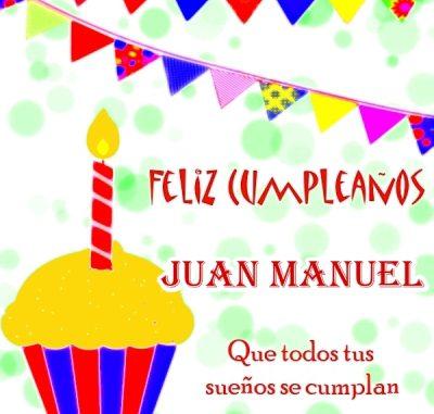 Imagenes De Feliz Cumpleanos Juan Manuel Para Enviar Gratis