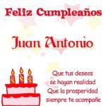 ¡Feliz Cumpleaños, Juan Antonio!   Imágenes con frases de cumpleaños
